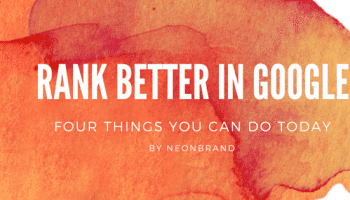4 Things You Can Do TODAY to Rank Better in Google