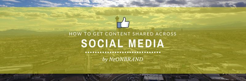 How to Get Content Shared Across Social Media